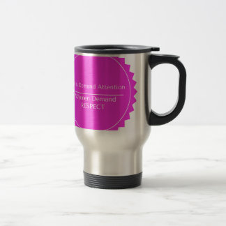 Girls Demand Attention WOMEN DEMAND RESPECT Travel Mug