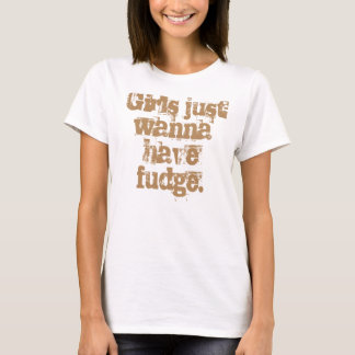 Girls Just Wanna Have Fudge T-Shirt