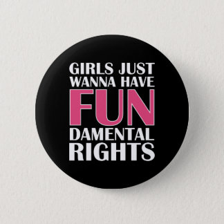 Girls Just Wanna Have Fun 6 Cm Round Badge
