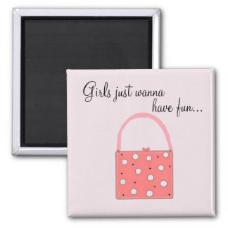 Girls just wanna have fun ... square magnet