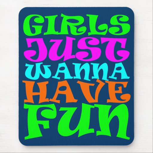 Girls Just Wanna Have Fun Mouse Pad