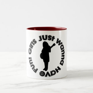 Girls Just Wanna Have Fun! Mug