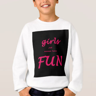 girls just wanna have fun sweatshirt