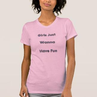 Girls Just Wanna Have Fun T Shirts