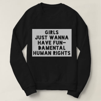 Girls Just Wanna Have Fundamental Human Rights Sweatshirt