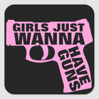 Girls Just Wanna Have Guns Square Sticker