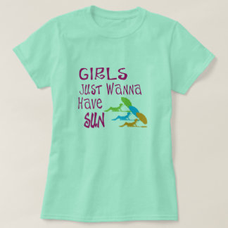 Girls Just Wanna Have Sun T-Shirt