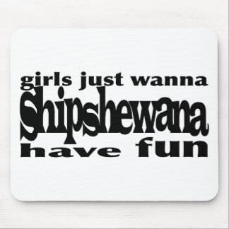 Girls Just Wanna Shipshewana Mouse Pads