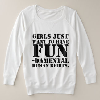 Girls Just Want to Have Fun-damental Human Rights. Plus Size Sweatshirt