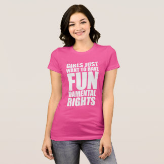 GIRLS JUST WANT TO HAVE FUNDAMENTAL RIGHTS T-Shirt