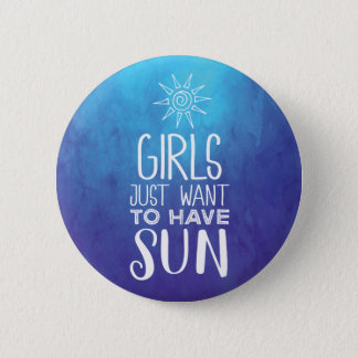 Girls just want to have sun! 6 cm round badge