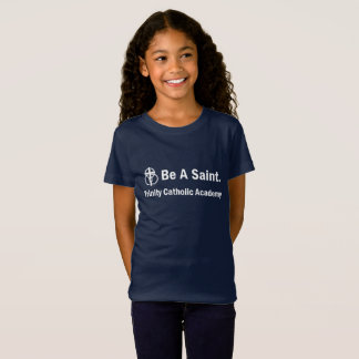 Girl's T-shirt: Be A Saint. T-Shirt