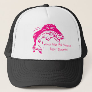 Girls Who Fish Deserve Bigger Diamonds Trucker Hat