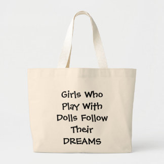 Girls Who Play With Dolls Follow Their DREAMS Jumbo Tote Bag