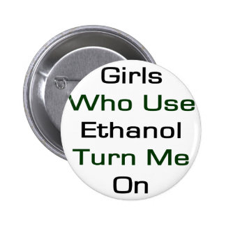Girls Who Use Ethanol Turn Me On Button