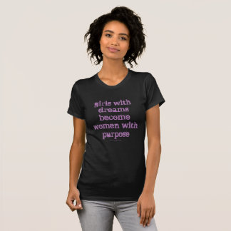 Girls with dreams become women with purpose T-Shirt