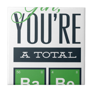 girls you are a total babe, cute funny geek design ceramic tile