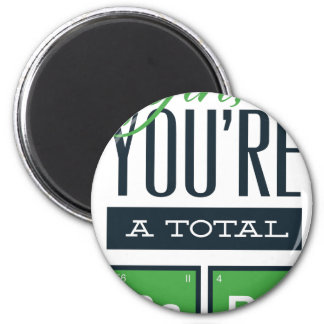girls you are a total babe, cute funny geek design magnet