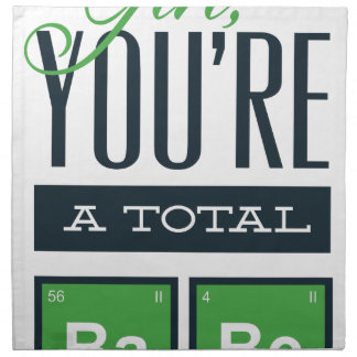 girls you are a total babe, cute funny geek design napkin
