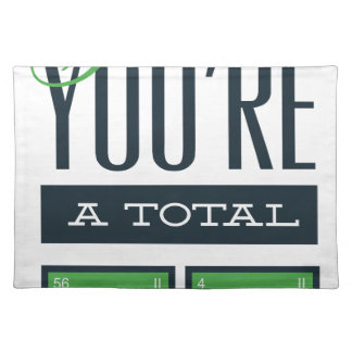 girls you are a total babe, cute funny geek design placemat