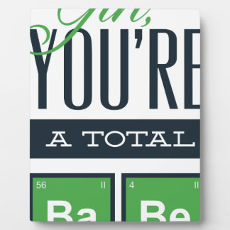 girls you are a total babe, cute funny geek design plaque