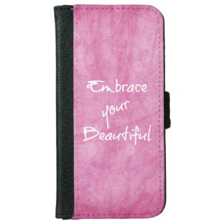 Girly Embrace Your Beautiful Quote Pink iPhone 6 Wallet Case
