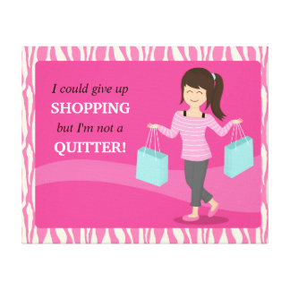 Girly Funny Shopping Quote Not a Quitter Stretched Canvas Print