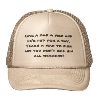 Give a man a fish and he's fed for a day. trucker hat