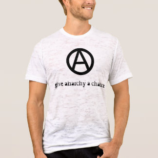 give anarchy a chance T-Shirt