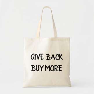 Give Back Buy More Tote Bag