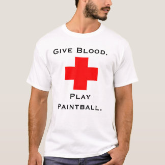 Give Blood.  Play Paintball. T-Shirt