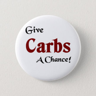 Give carbs a chance 6 cm round badge