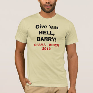 Give 'em Hell Barry! T-Shirt