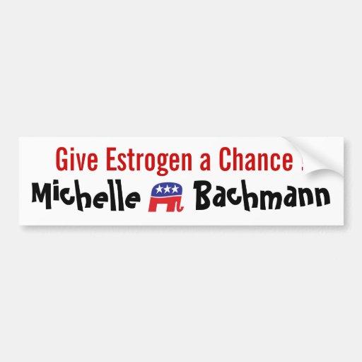Give Estrogen a Chance! Michelle Bachmann Bumper Sticker