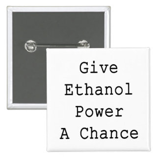 Give Ethanol Power A Chance Pinback Buttons