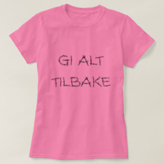 give it all back, in Norwegian pink T-Shirt