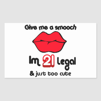 Give Me A Smooch I'm 21 Legal And Just Too Cute Rectangular Sticker