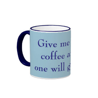 Give Me All the Coffee & No One Will Get Hurt Blue Ringer Mug