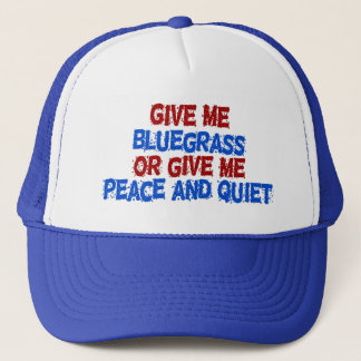 Give Me Bluegrass, or Give Me Peace and Quiet! Trucker Hat