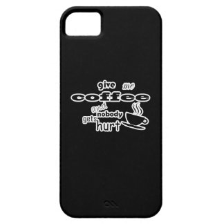 Give me coffee and nobody gets hurt iPhone 5 covers