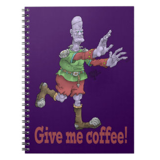 Give me coffee! Notebook. Note Book