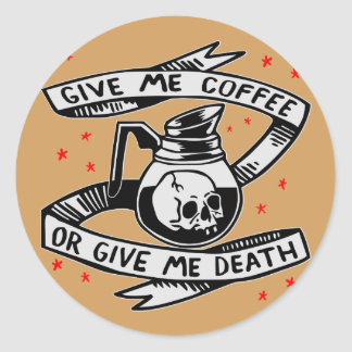 Give Me Coffee Or Give Me Death Round Sticker