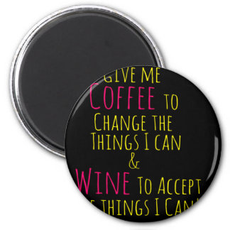 Give me Coffee to Change the Things I Can  Wine to 6 Cm Round Magnet