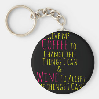 Give me Coffee to Change the Things I Can  Wine to Basic Round Button Key Ring