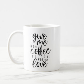 Give me more Coffee Coffee Mug