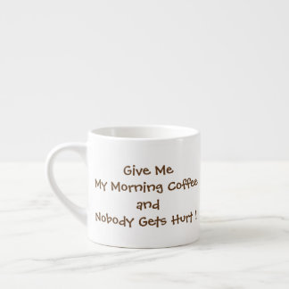 Give Me My Morning Coffee Espresso Cup