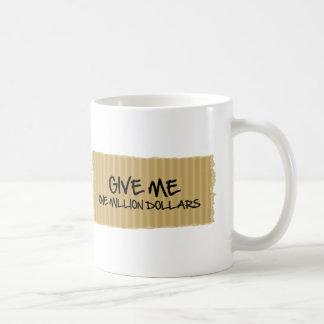 Give Me One Million Dollars Mug