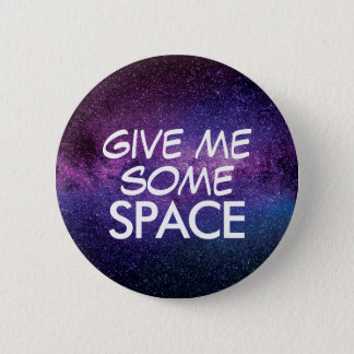 GIVE ME SOME SPACE 6 CM ROUND BADGE