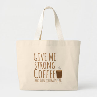 GIVE ME STRONG COFFEE and then you can speak Bag