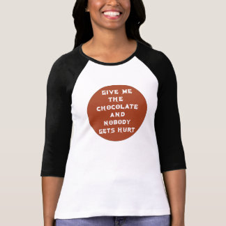 GIVE ME THE CHOCOLATE AND NOBODY GETS HURT SHIRTS